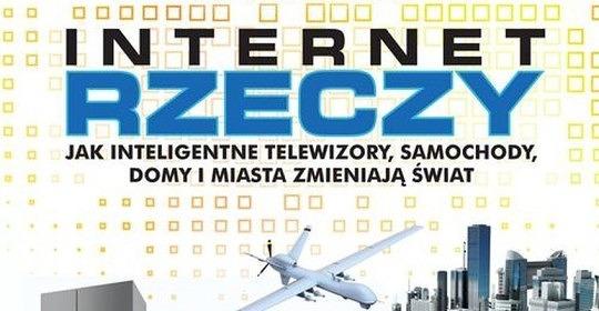 internet-rzeczy-jak-inteligentne-telewizory-samochody-domy-i-miasta-zmieniaja-swiat-b-iext37026107